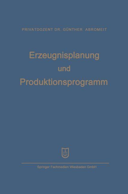 Abbildung von Abromeit / Mellerowicz | Erzeugnisplanung und Produktionsprogramm | Softcover reprint of the original 1st ed. 1955 | 1955