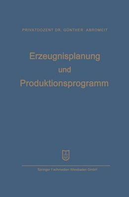 Abbildung von Abromeit / Mellerowicz | Erzeugnisplanung und Produktionsprogramm | Softcover reprint of the original 1st ed. 1955 | 1955 | im Lichte der Produktions-, Ab...