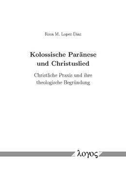 Abbildung von Diaz | Kolossische Paränese und Christuslied | 2014 | Christliche Praxis und ihre th...