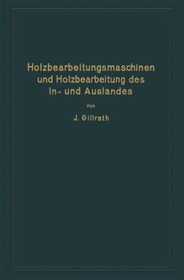 Abbildung von Gillrath   Holzbearbeitungsmaschinen und Holzbearbeitung des In- und Auslandes   1929   Nach dem heutigen Stande der T...