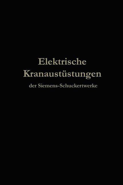 Elektrische Kranausrüstungen der Siemens-Schuckertwerke nach 25jähriger Entwickelung   Julius Springer, Berlin, 1913   Buch (Cover)