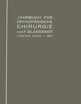 Abbildung von Glaessner | Jahrbuch für orthopädische Chirurgie | 1913 | Vierter Band : 1912