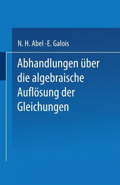 Abhandlungen über die Algebraische Auflösung der Gleichungen | Abel / Galois, 1889 | Buch (Cover)