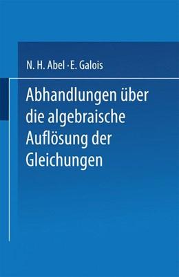 Abbildung von Abel / Galois   Abhandlungen über die Algebraische Auflösung der Gleichungen   1889