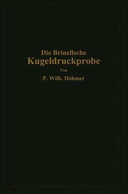 Abbildung von Döhmer | Die Brinellsche Kugeldruckprobe und ihre praktische Anwendung bei der Werkstoffprüfung in Industriebetrieben | 1925