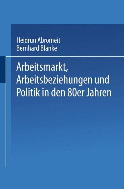 Arbeitsmarkt, Arbeitsbeziehungen und Politik in den 80er Jahren | Abromeit / Blanke, 1987 | Buch (Cover)