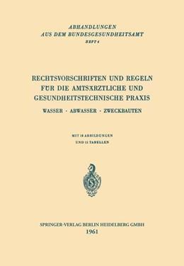 Abbildung von Rechtsvorschriften und Regeln für die Amtsärztliche und Gesundheitstechnische Praxis | 1961 | Wasser · Abwasser · Zweckbaute... | 4