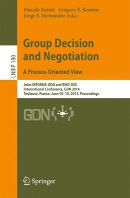 Abbildung von Zaraté / Kersten / Hernández | Group Decision and Negotiation. A Process-Oriented View | 2014 | Joint INFORMS-GDN and EWG-DSS ... | 180