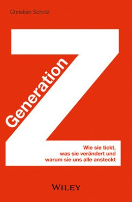 Abbildung von Scholz | Generation Z | 2014 | Wie sie tickt, was sie verände...