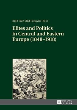 Abbildung von Pál / Popovici | Elites and Politics in Central and Eastern Europe (1848–1918) | 1. Auflage | 2014 | beck-shop.de