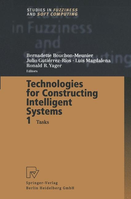 Technologies for Constructing Intelligent Systems 1 | Bouchon-Meunier / Gutierrez-Rios / Magdalena / Yager, 2012 | Buch (Cover)