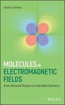 Abbildung von Krems   Molecules in Electromagnetic Fields   1. Auflage   2018   beck-shop.de