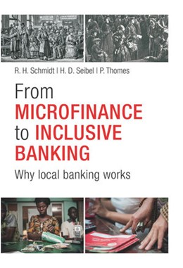 Abbildung von Schmidt / Seibel / Thomes   From Microfinance to Inclusive Banking   2016   Why Local Banking Works