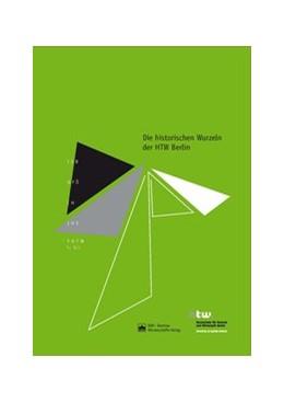 Abbildung von Hochschule für Technik und Wirtschaft Berlin (HTW Berlin) | Die historischen Wurzeln der HTW Berlin | 2014