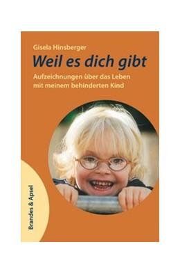 Abbildung von Hinsberger   Weil es dich gibt   1. Auflage   2014   Aufzeichnungen über das Leben ...