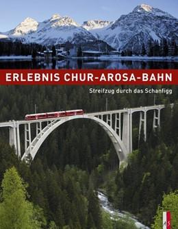 Abbildung von Haldimann / Jäger | Erlebnis Chur-Arosa-Bahn | 1. Auflage | 2014 | beck-shop.de