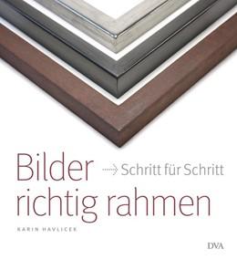 Abbildung von Havlicek | Bilder richtig rahmen | 1. Auflage | 2014 | beck-shop.de