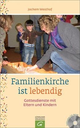 Abbildung von Westhof | Familienkirche ist lebendig | 2014 | Gottesdienste mit Eltern und K...