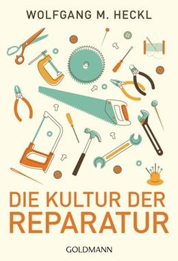 Abbildung von Heckl | Die Kultur der Reparatur | 1. Auflage | 2015 | beck-shop.de