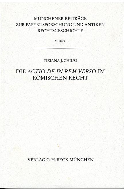 Cover: Tiziana J. Chiusi, Münchener Beiträge zur Papyrusforschung Heft 91:  Die actio de in rem verso im römischen Recht