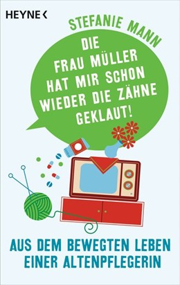Abbildung von Mann   Die Frau Müller hat mir schon wieder die Zähne geklaut!   2015   Aus dem bewegten Leben einer A...