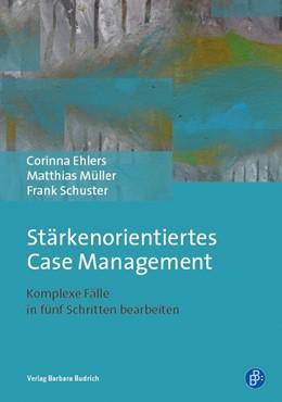 Abbildung von Ehlers / Schuster | Stärkenorientiertes Case Management | 1. Auflage | 2017 | beck-shop.de