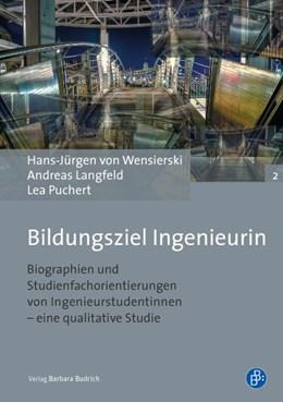Abbildung von von Wensierski / Langfeld / Puchert | Bildungsziel Ingenieurin | 2015 | Biographien und Studienfachori... | 2