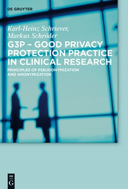 Abbildung von Schriever / Schröder   G3P - Good Privacy Protection Practice in Clinical Research   2014   Principles of Pseudonymization...