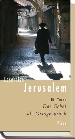 Abbildung von Yaron | Lesereise Jerusalem. | 1., Aufl | 2014 | Das Gebet als Ortsgespräch