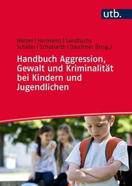 Abbildung von Schäfer / Sandfuchs / Daschner / Schubarth / Hermann / Melzer | Handbuch Aggression, Gewalt und Kriminalität bei Kindern und Jugendlichen | Aufl. | 2014 | 8580