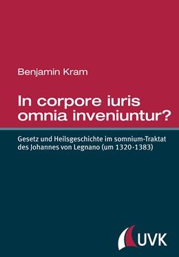 Abbildung von Kram | In corpore iuris omnia inveniuntur? | 2014 | GeSetz und Heilsgeschichte im ...