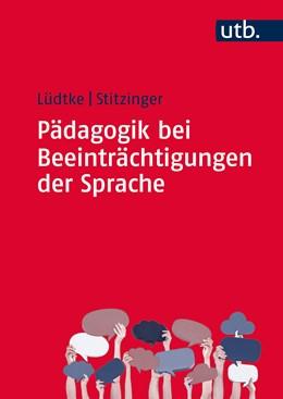 Abbildung von Lüdtke / Stitzinger | Pädagogik bei Beeinträchtigungen der Sprache | 1. Auflage | 2015 | 8599 | beck-shop.de