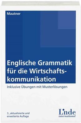 Abbildung von Mautner | Englische Grammatik für die Wirtschaftskommunikation | 3., aktualisierte und erweiterte Auflage | 2015 | Inklusive Übungsheft mit Muste...