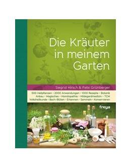 Abbildung von Hirsch / Grünberger | Die Kräuter in meinem Garten | Nachdruck der überarbeiteten Auflage 2014 | 2014