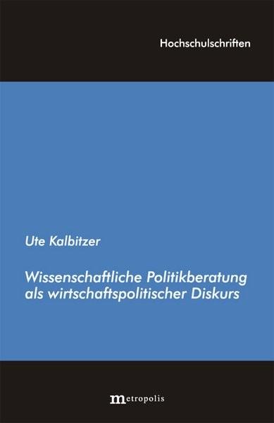Wissenschaftliche Politikberatung als wirtschaftspolitischer Diskurs   Kalbizer, 2006 (Cover)