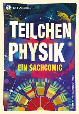 Abbildung von Whytie / Pugh / Stascheit | Teilchenphysik | 2014 | Ein Sachcomic