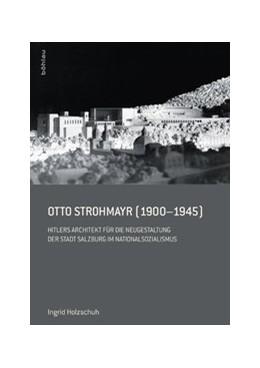 Abbildung von Holzschuh   Otto Strohmayr (1900-1945)   1. Auflage   2015   Hitlers Architekt für die Neug...