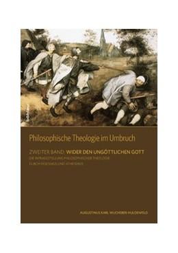 Abbildung von Wucherer-Huldenfeld   Philosophische Theologie im Umbruch   1. Auflage   2014   Zweiter Band: Wider den ungött...
