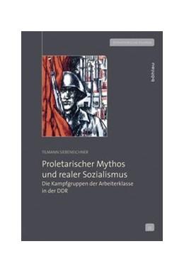 Abbildung von Siebeneichner | Proletarischer Mythos und realer Sozialismus | 1. Auflage | 2014 | beck-shop.de