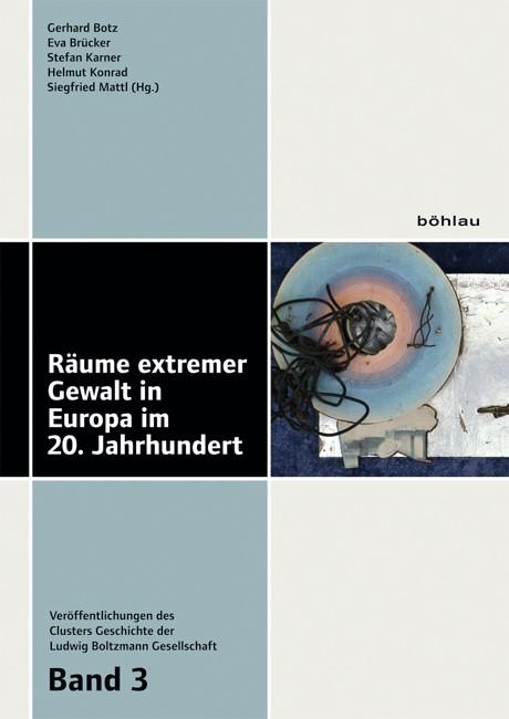 Räume extremer Gewalt in Europa im 20. Jahrhundert | Botz / Brücker / Karner / Konrad / Mattl, 2018 | Buch (Cover)