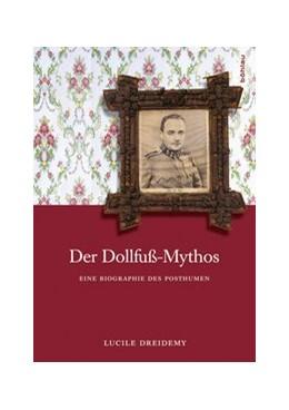 Abbildung von Dreidemy   Der Dollfuß-Mythos   1. Auflage   2014   Eine Biographie des Posthumen