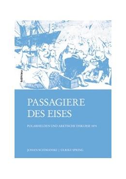 Abbildung von Schimanski / Spring | Passagiere des Eises | 1. Auflage | 2015 | Polarhelden und arktische Disk...