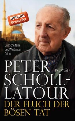 Abbildung von Scholl-Latour | Der Fluch der bösen Tat | 2014 | Das Scheitern des Westens im O...