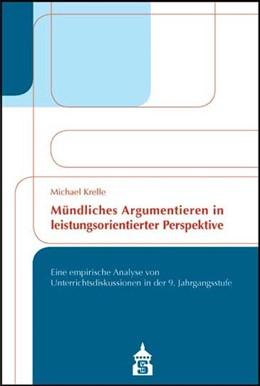 Abbildung von Krelle | Mündliches Argumentieren in leistungsorientierter Perspektive | 2014 | Eine empirische Analyse von Un...