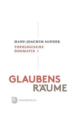 Abbildung von Sander   Glaubensräume - Topologische Dogmatik   2019   Band 1: Glaubensräumen nachgeh...
