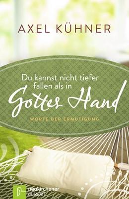 Abbildung von Kühner | Du kannst nicht tiefer fallen als in Gottes Hand | 3. Auflage | 2017 | beck-shop.de