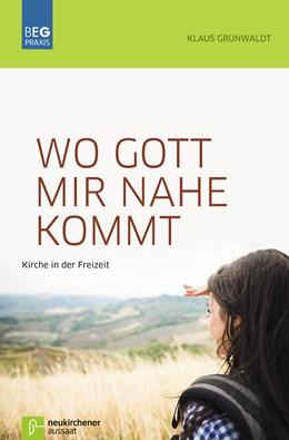Abbildung von Grünwaldt | Wo Gott mir nahe kommt | 1. Auflage | 2014 | beck-shop.de