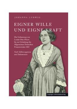 Abbildung von Ludwig | Eigner Wille und eigne Kraft | 1. Auflage | 2014 | beck-shop.de