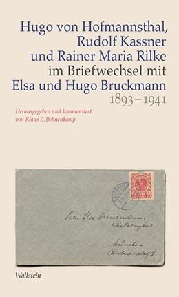 Abbildung von Hofmannsthal / Kassner / Rilke   Hugo von Hofmannsthal, Rudolf Kassner und Rainer Maria Rilke im Briefwechsel mit Elsa und Hugo Bruckmann 1893-1941   2014