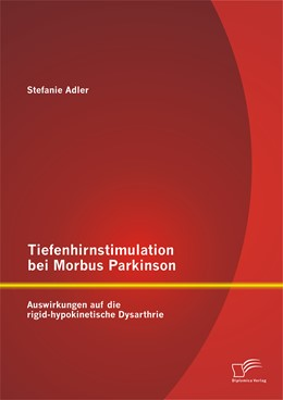 Abbildung von Adler   Tiefenhirnstimulation bei Morbus Parkinson: Auswirkungen auf die rigid-hypokinetische Dysarthrie   2014